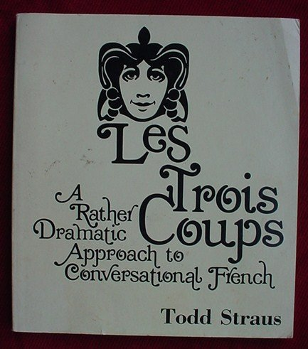 Les trois coups: A rather dramatic approach to conversational French (French Edition)