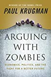Arguing with Zombies: Economics, Politics, and the