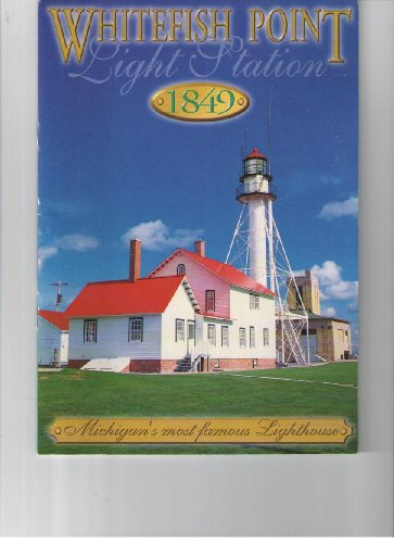 Whitefish Point Light Station: Michigan's Most Famous Lighthouse ()