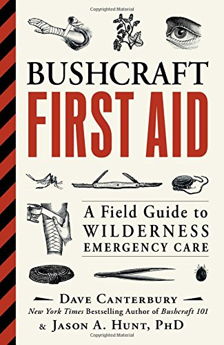 Bushcraft First Aid: A Field Guide to Wilderness Emergency Care Wilderness First Aid