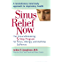 Sinus Relief Now: The Ground-Breaking 5-Step Program for Sinus, Allergy, and Asthma Sufferers