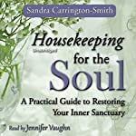 Housekeeping for the Soul: A Practical Guide to Restoring Your Inner Sanctuary | Sandra Carrington-Smith