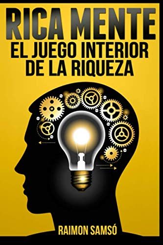 Rica Mente: El juego interior de la riqueza (Spanish Edition) (Mente De Rico)