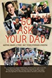 img - for Go Ask Your Dad: Questions, Answers, and Stories about Fathers, Fatherhood, and Being a Parent (Volume 1) book / textbook / text book