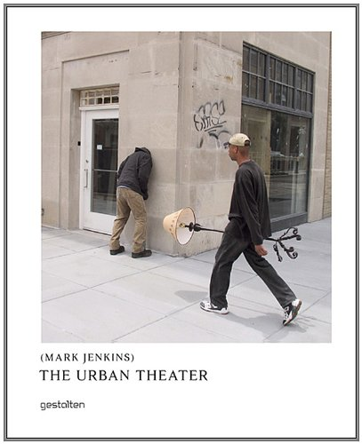 The Urban Theater: Mark Jenkins