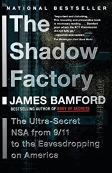 The Shadow Factory: The Ultra-Secret NSA from 9/11 to the Eavesdropping on America by [Bamford, James]