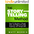 The Storytelling Method: Steps To Maximize a Simple Story and Make It Powerful, Inspiring, and Unforgettable