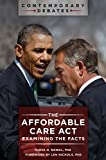 The Affordable Care Act: Examining the Facts: Examining the Facts (Contemporary Debates)