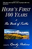 Herb's First 100 Years and the Book of Truths, Randy Perkins, 1411639111