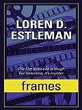 Frames, Loren D. Estleman, 1410408604