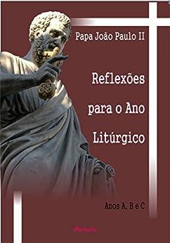 Reflexões para o ano litúrgico: Anos A, B e C por [Paulo II, João]