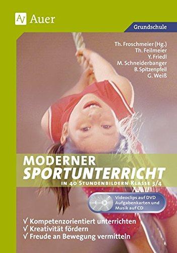 Moderner Sportunterricht in Stundenbildern 3/4: Kompetenzorientiert unterrichten - fördern - Freude an Bewegung vermitteln (3. und 4. Klasse)