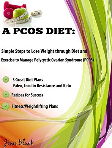 A PCOS Diet:: Simple Steps to Lose Weight through Diet and Exercise to Manage Polycystic Ovarian Syndrome (PCOS) (The Best Diet For Pcos Sufferers)