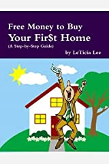 Free Money to Buy Your Fir$t Home: (Step-by-Step Guide to Accessing Free Money to Buy Your First Home) by LeTicia Lee (2014-03-19) Paperback