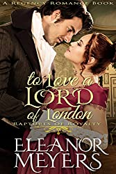 To Love A Lord of London (A Regency Romance Book): Raptures of Royalty