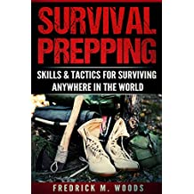 Survival Prepping: Skills & Tactics For Surviving Anywhere In The World (2 in 1)