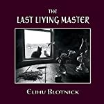 The Last Living Master: Masters of Vision, Book 1 | Elihu Blotnick