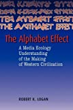 Alphabet Effect : A Media Ecology Understanding of Western Civilization, Logan, Robert, 1572735236