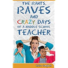 The Rants, Raves and Crazy Days of a Middle School Teacher: Funny Stories and Teacher Musings from Within the Classroom