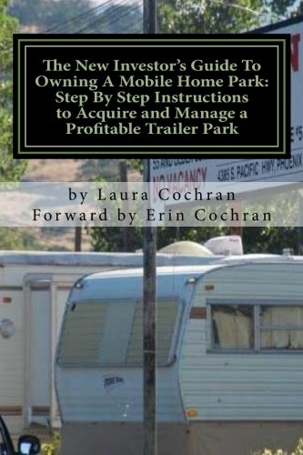 The New Investor's Guide To Owning A Mobile Home Park: Why Mobile Home Park Ownership Is the Best Investment in This Economy and Step by Step Instructions How to Acquire and Manage a Profitable Park by Cactus Flower Publishing