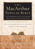 The MacArthur Topical Bible: A Comprehensive