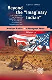 Beyond the 'Imaginary Indian : Zur Aushandlung Von Stereotypen, Kultureller Identitat and Perspektiven in/mit Indigener Gegenwartsliteratur, Grimm, Nancy, 3825355039