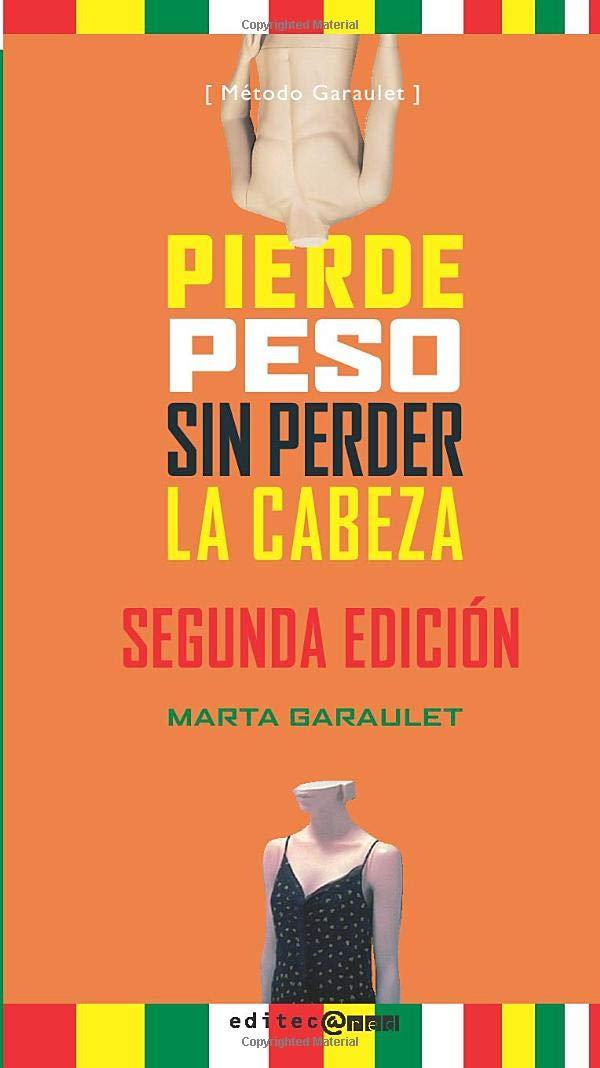 Pierde Peso Sin Perder La Cabeza: Amazon.es: Garaulet, Marta: Libros
