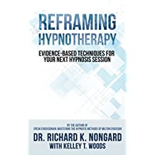 Reframing Hypnotherapy: Evidence-Based Techniques for Your Next Hypnosis Session