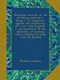 img - for Porcupine revived, or, an old thing made new : being 1. An argument against the expediency of a war with England. 2. An exposition of the absurdity of sending Albert Gallatin to treat with the British book / textbook / text book