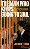 The Man Who Keeps Going to Jail, Dell Erwin and John Erwin, 0891911073