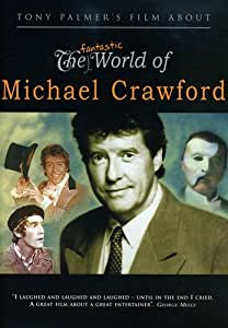 Tony Palmer's Film About The Fantastic World of Michael Crawford
