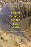 img - for Natural Resources and the New Frontier: Constructing Modern China's Borderlands book / textbook / text book
