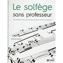 Le solfège sans professeur: Une méthode claire et des mélodies choisies à l'intention du débutant