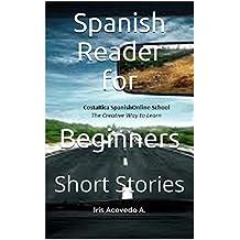 Spanish Reader for Beginners: Short Stories (Spanish Reader for Beginner, Intermediate & Advanced Students nº 1) (Spanish Edition)