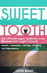 Sweet Tooth: The Ultimate Sugar Addiction Cure. Recover from sugar induced obesity, depression, lethargy, brain fog and dependence