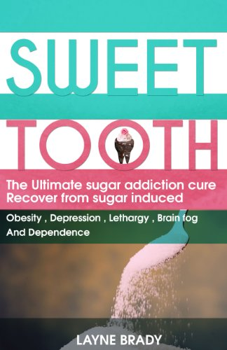 Sweet Tooth: The Ultimate Sugar Addiction Cure  Recover from sugar induced  obesity, depression, lethargy, brain fog and dependence