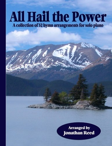 All Hail the Power: A Collection of 52 Hymn Arrangements for Solo Piano