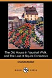 The Old House in Vauxhall Walk, and the Last of Squire Ennismore, Charlotte Riddell, 1409917452