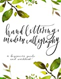 Hand Lettering and Modern Calligraphy; A Beginner's Guide and Workbook!: Hand lettering and modern calligraphy beginner's guide! Learn the art of ... lettering workbook. *BONUS PRINTS