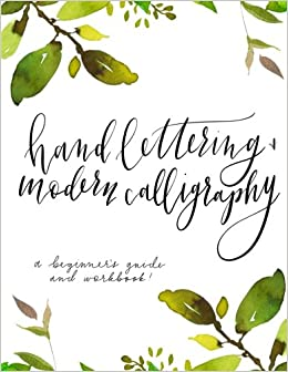 Hand Lettering And Modern Calligraphy A Beginners Guide Workbook