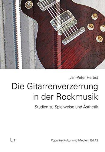 Die Gitarrenverzerrung in der Rockmusik: Studien zu Spielweise und Ästhetik