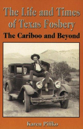 Life & Times of Texas Fosbery, The: The Cariboo and Beyond pdf epub