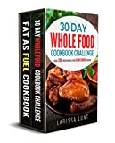 30 Day Whole Food Challenge & Fat as Fuel Cookbook: Collection Box Set - Over 300 Insanely Delicious, Healthy & Easy to Make Recipes.