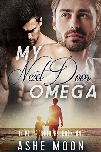My Next Door Omega: An M/M Omegaverse Mpreg Romance (Leipold Brothers Book 1)