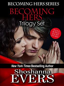 Becoming Hers Trilogy Set: Over Her Knee, Denied By Her, & In Her Care, plus a bonus short story (Becoming Hers Series Book 4) by [Evers, Shoshanna]