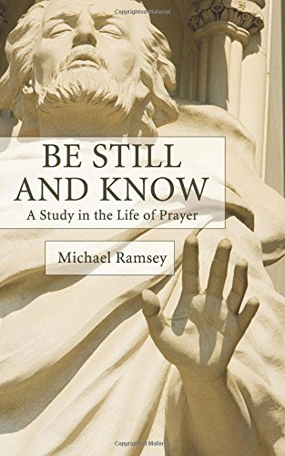 Be Still and Know : A Study in the Life of Prayer PDF