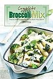 Complete Broccoli Mix: Amazing Hidden Broccoli Recipes You Never Knew...