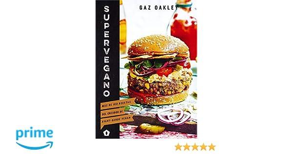 Supervegano: Más de 100 recetas del creador de Avant-Garde Vegan: Amazon.es: Gaz Oakley, Paula González Fernández: Libros