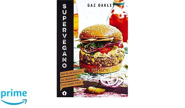 Supervegano: Más de 100 recetas del creador de Avant-Garde Vegan (Spanish Edition): Gaz Oakley: 9788416407538: Amazon.com: Books