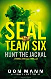 SEAL Team Six: Hunt the Jackal, Don Mann, 0316247081